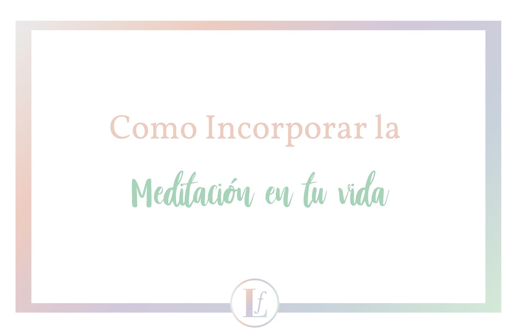 Cómo incorporar la meditación en tu vida