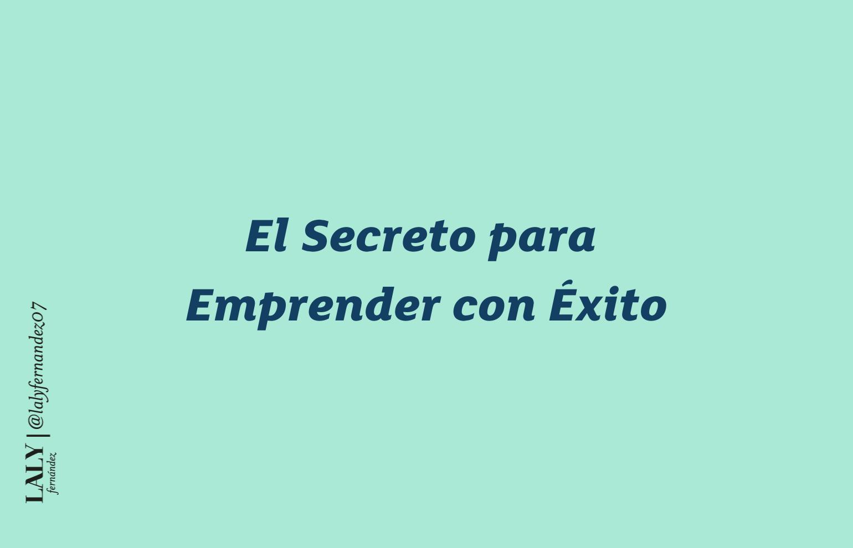 El secreto para Emprender con éxito